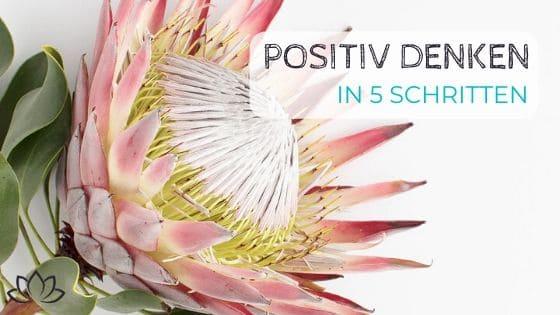 Positiv denken lernen in 5 Schritten - Beitragsbild 3