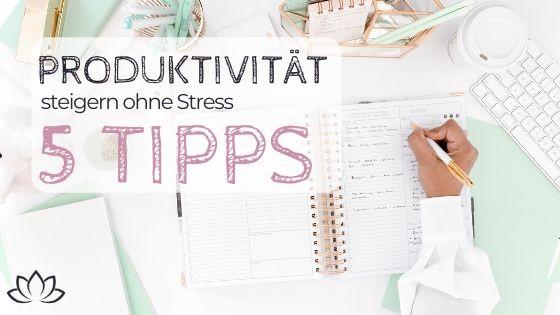 Produktivität steigern - 5 Tipps: Mehr schaffen mit weniger Stress - Beitragsbild 3